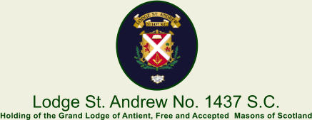 Lodge St. Andrew No. 1437 S.C. Holding of the Grand Lodge of Antient, Free and Accepted  Masons of Scotland