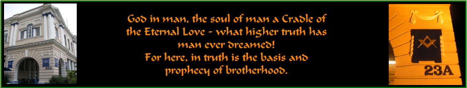 God in man, the soul of man a Cradle of  the Eternal Love - what higher truth has man ever dreamed! For here, in truth is the basis and prophecy of brotherhood.